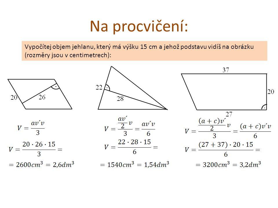 Na procvičení: Vypočítej objem jehlanu, který má výšku 15 cm a jehož podstavu vidíš na obrázku (rozměry jsou v centimetrech):