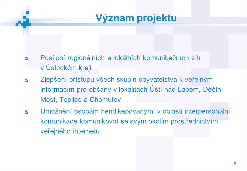 8 Význam projektu Posílení regionálních a lokálních komunikačních sítí v Ústeckém kraji Zlepšení přístupu všech skupin obyvatelstva k veřejným informa