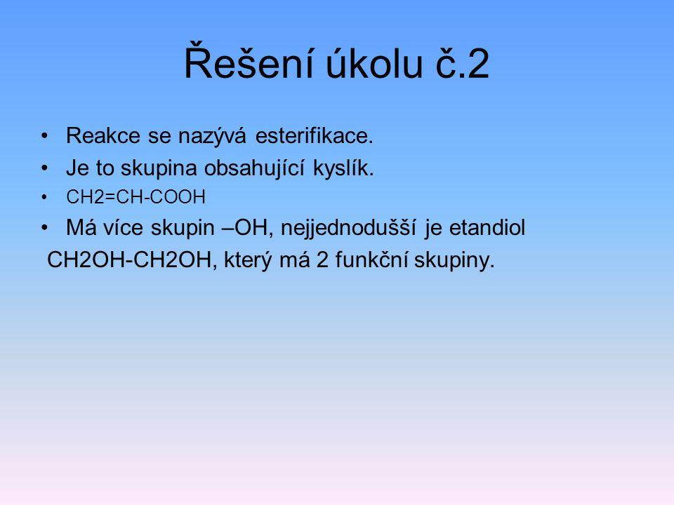 Řešení úkolu č.2 Reakce se nazývá esterifikace.Je to skupina obsahující kyslík.