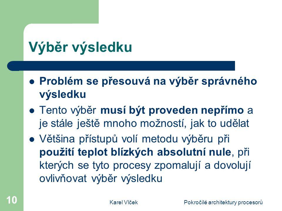 Karel VlčekPokročilé architektury procesorů 10 Výběr výsledku Problém se přesouvá na výběr správného výsledku Tento výběr musí být proveden nepřímo a