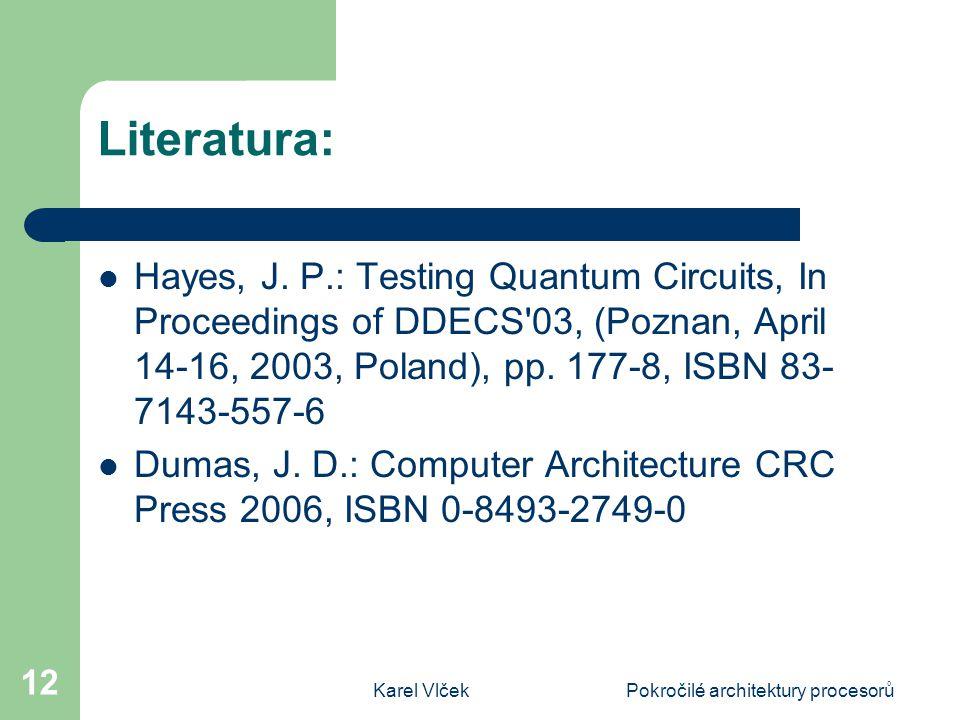 Karel VlčekPokročilé architektury procesorů 12 Literatura: Hayes, J. P.: Testing Quantum Circuits, In Proceedings of DDECS'03, (Poznan, April 14-16, 2