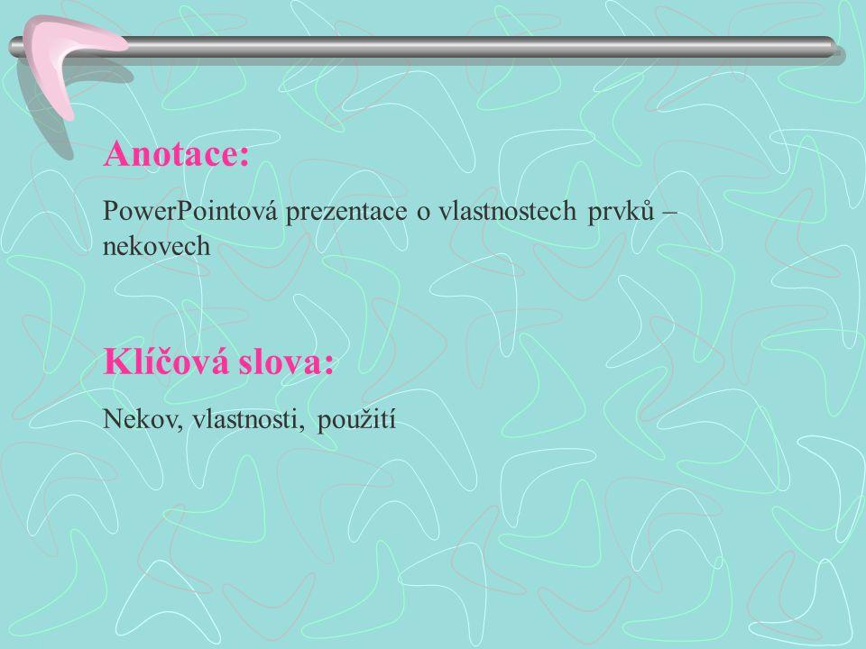 Anotace: PowerPointová prezentace o vlastnostech prvků – nekovech Klíčová slova: Nekov, vlastnosti, použití