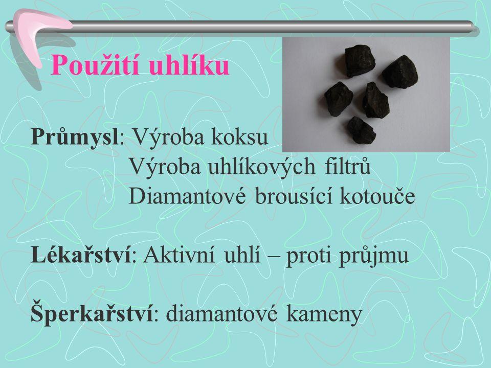 Použití uhlíku Průmysl: Výroba koksu Výroba uhlíkových filtrů Diamantové brousící kotouče Lékařství: Aktivní uhlí – proti průjmu Šperkařství: diamanto