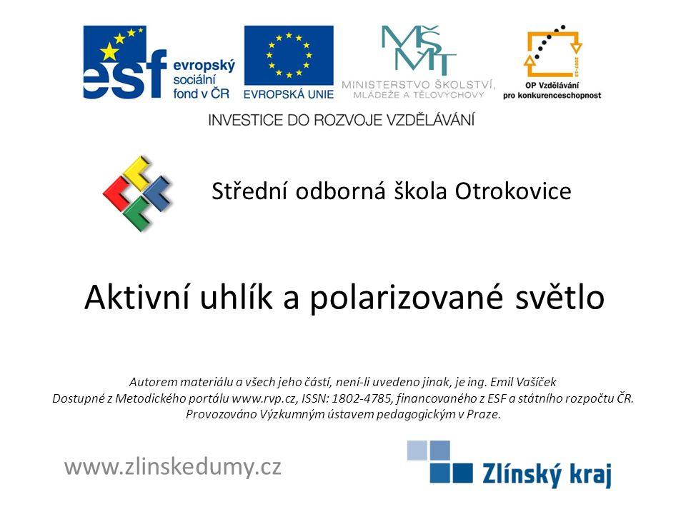 Aktivní uhlík a polarizované světlo Střední odborná škola Otrokovice www.zlinskedumy.cz Autorem materiálu a všech jeho částí, není-li uvedeno jinak, je ing.