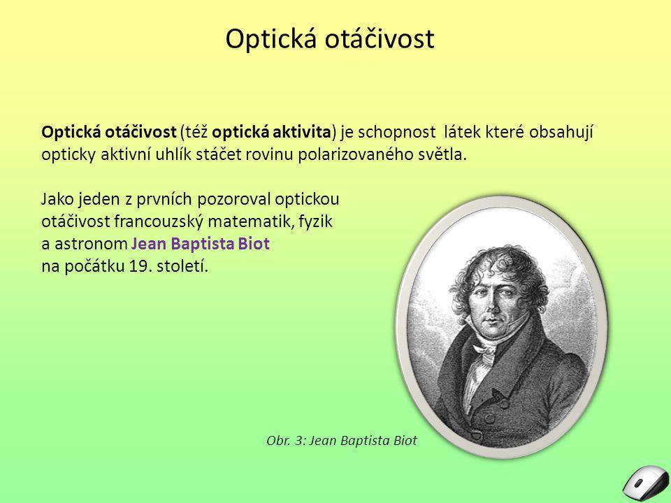 Optická otáčivost Optická otáčivost (též optická aktivita) je schopnost látek které obsahují opticky aktivní uhlík stáčet rovinu polarizovaného světla.