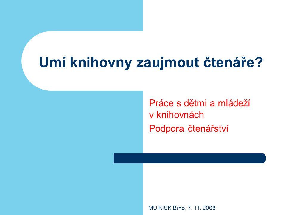 MU KISK Brno, 7.11. 2008 Umí knihovny zaujmout čtenáře.
