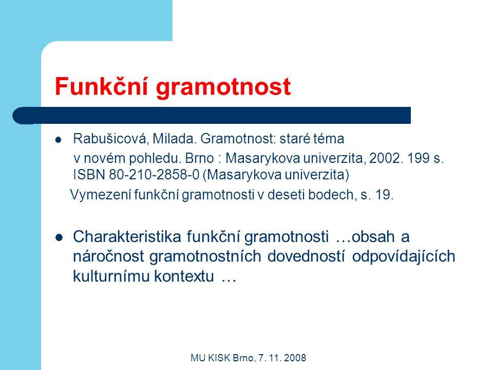MU KISK Brno, 7.11. 2008 Funkční gramotnost Rabušicová, Milada.