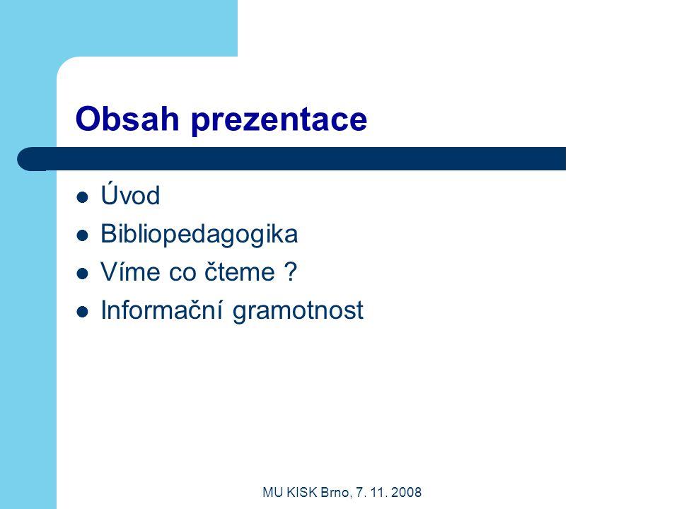 MU KISK Brno, 7.11. 2008 Obsah prezentace Úvod Bibliopedagogika Víme co čteme .