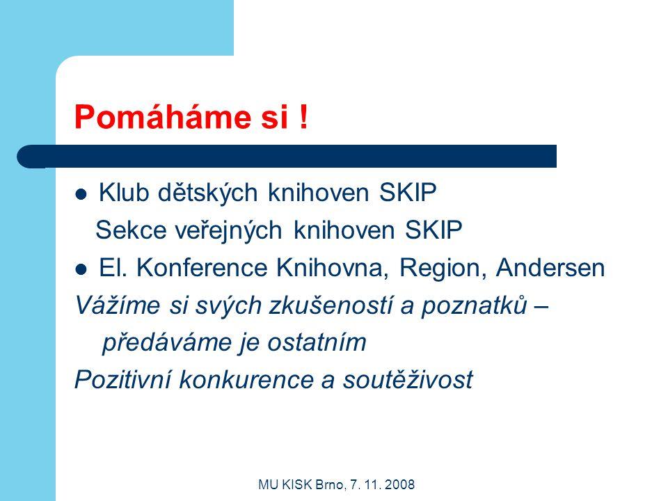 MU KISK Brno, 7.11. 2008 Pomáháme si .