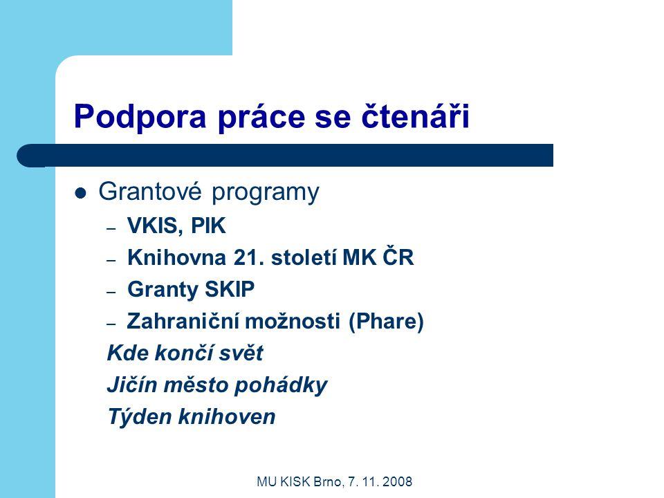 MU KISK Brno, 7.11. 2008 Podpora práce se čtenáři Grantové programy – VKIS, PIK – Knihovna 21.