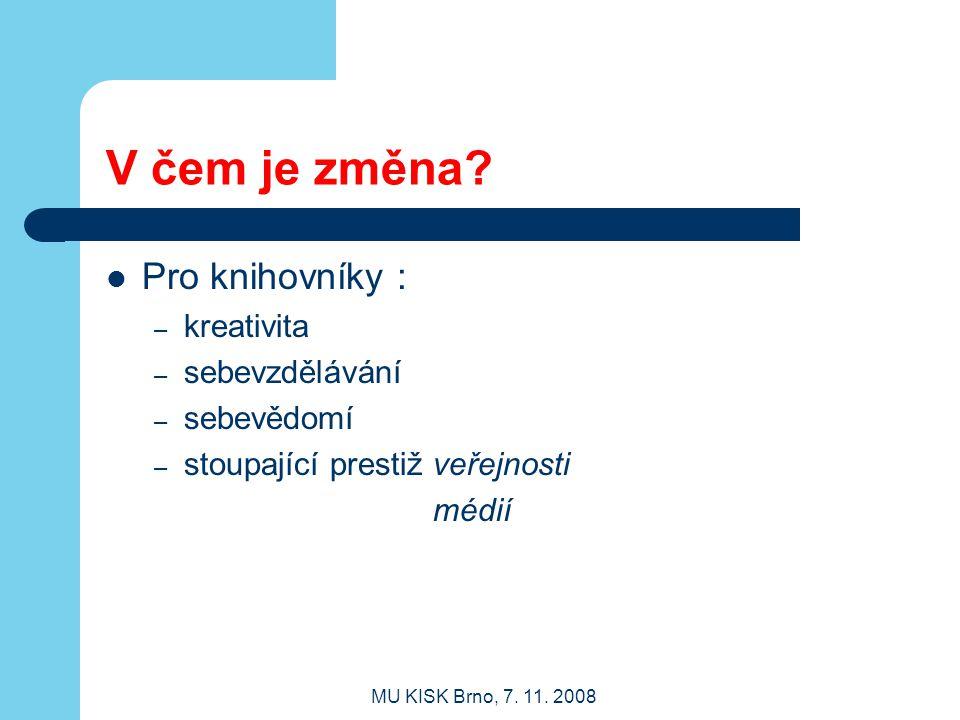 MU KISK Brno, 7.11. 2008 V čem je změna.