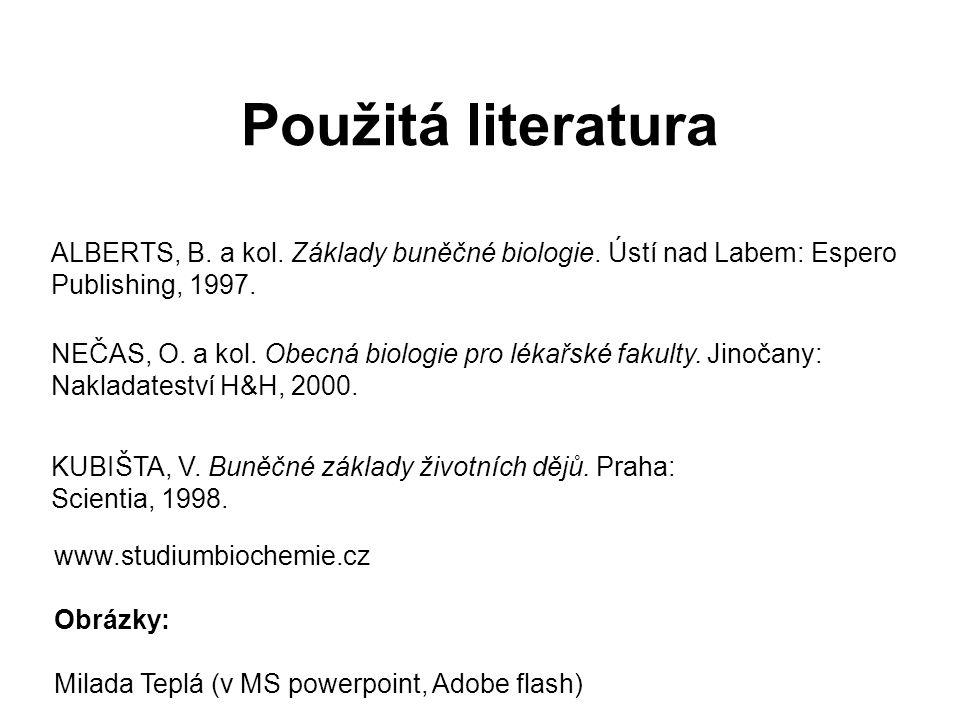 Použitá literatura ALBERTS, B. a kol. Základy buněčné biologie. Ústí nad Labem: Espero Publishing, 1997. NEČAS, O. a kol. Obecná biologie pro lékařské