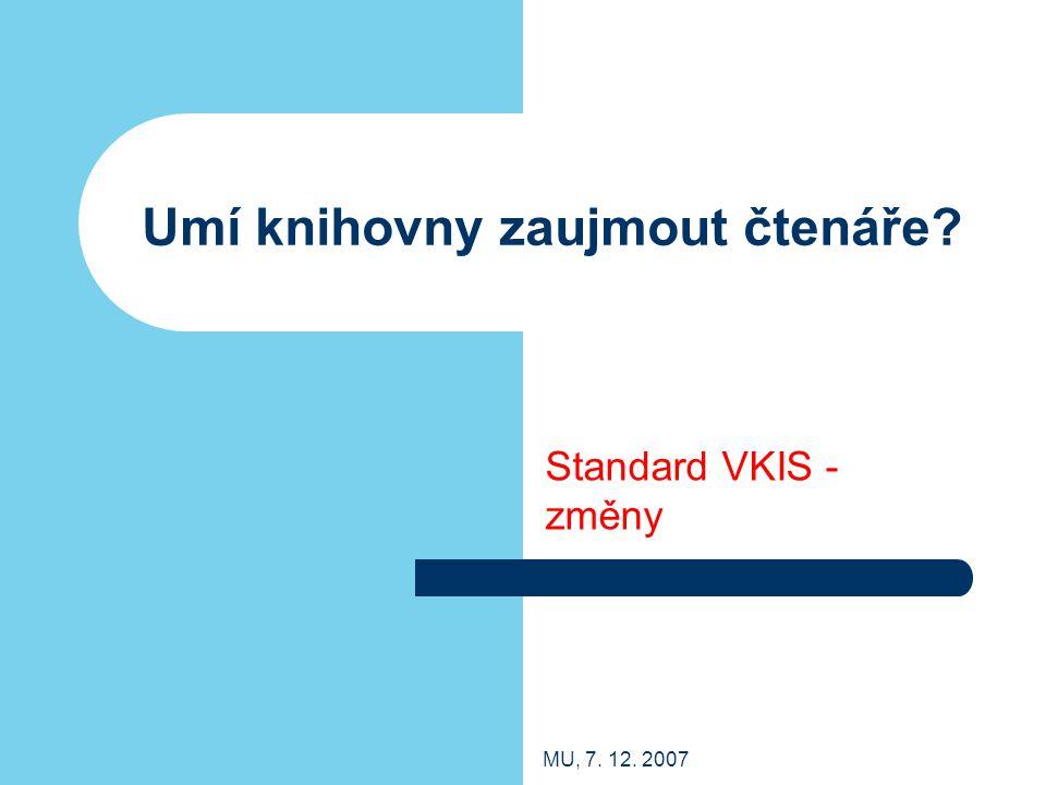 MU, 7. 12. 2007 Umí knihovny zaujmout čtenáře? Standard VKIS - změny