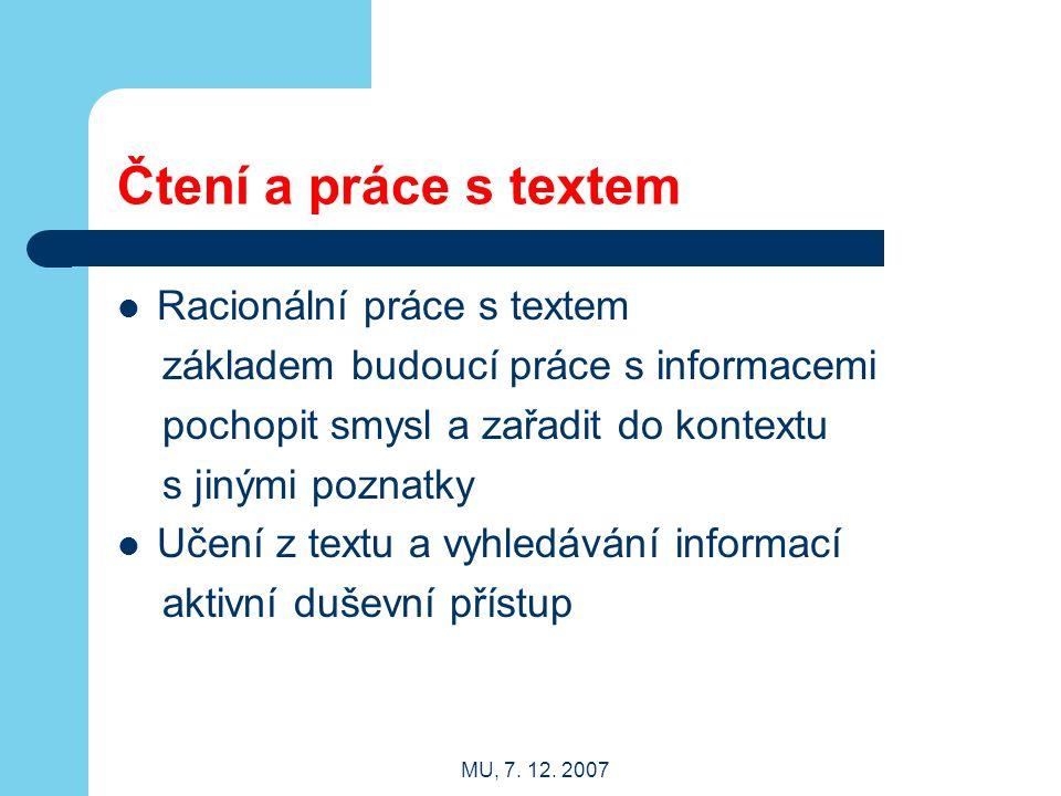 MU, 7. 12. 2007 Čtení a práce s textem Racionální práce s textem základem budoucí práce s informacemi pochopit smysl a zařadit do kontextu s jinými po