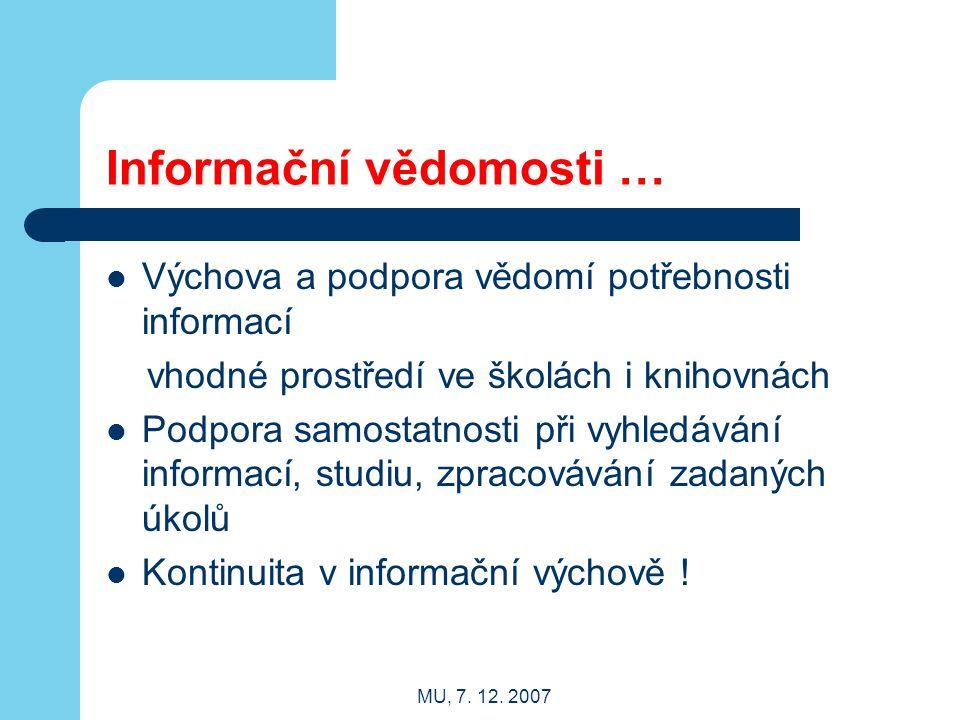 MU, 7. 12. 2007 Informační vědomosti … Výchova a podpora vědomí potřebnosti informací vhodné prostředí ve školách i knihovnách Podpora samostatnosti p