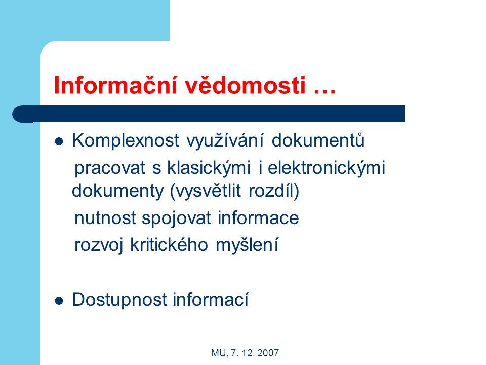 MU, 7. 12. 2007 Informační vědomosti … Komplexnost využívání dokumentů pracovat s klasickými i elektronickými dokumenty (vysvětlit rozdíl) nutnost spo