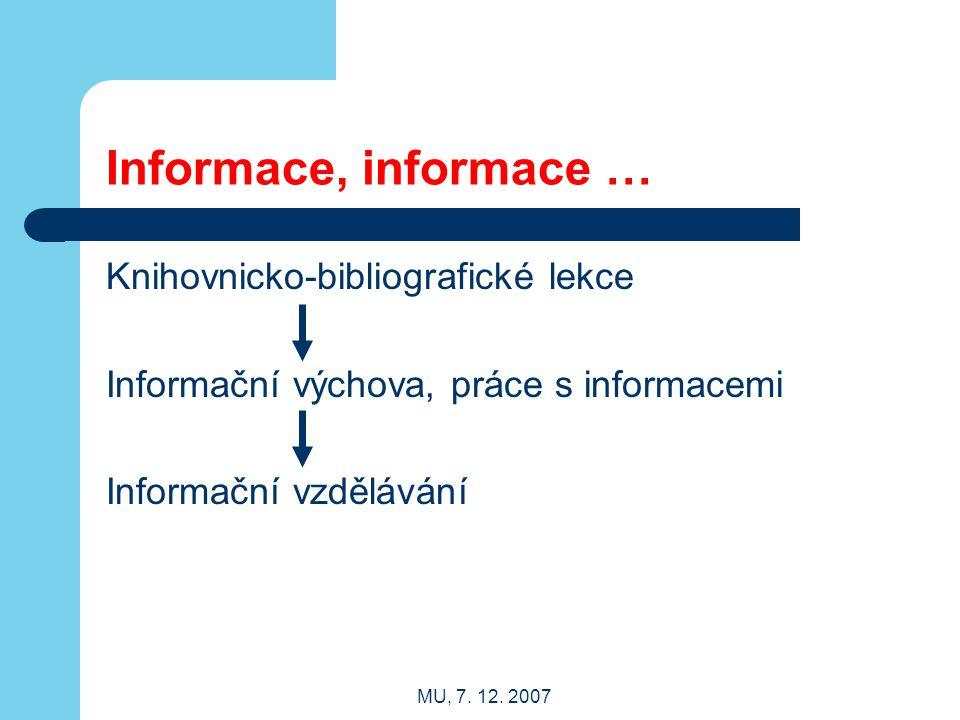 MU, 7. 12. 2007 Informace, informace … Knihovnicko-bibliografické lekce Informační výchova, práce s informacemi Informační vzdělávání