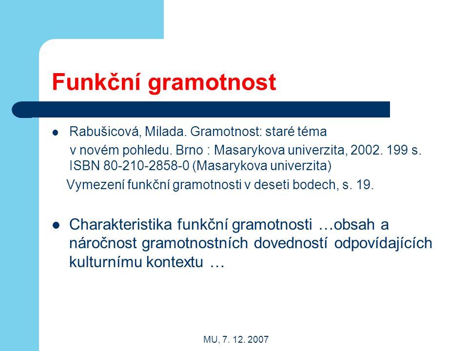 MU, 7. 12. 2007 Funkční gramotnost Rabušicová, Milada. Gramotnost: staré téma v novém pohledu. Brno : Masarykova univerzita, 2002. 199 s. ISBN 80-210-