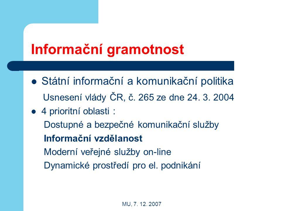 MU, 7. 12. 2007 Informační gramotnost Státní informační a komunikační politika Usnesení vlády ČR, č. 265 ze dne 24. 3. 2004 4 prioritní oblasti : Dost