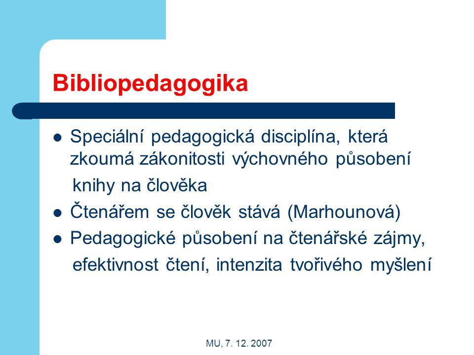 MU, 7. 12. 2007 Bibliopedagogika Speciální pedagogická disciplína, která zkoumá zákonitosti výchovného působení knihy na člověka Čtenářem se člověk st