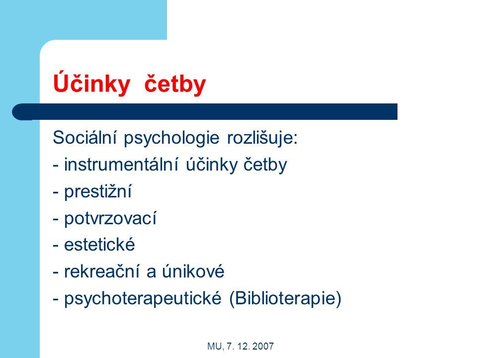 MU, 7. 12. 2007 Účinky četby Sociální psychologie rozlišuje: - instrumentální účinky četby - prestižní - potvrzovací - estetické - rekreační a únikové