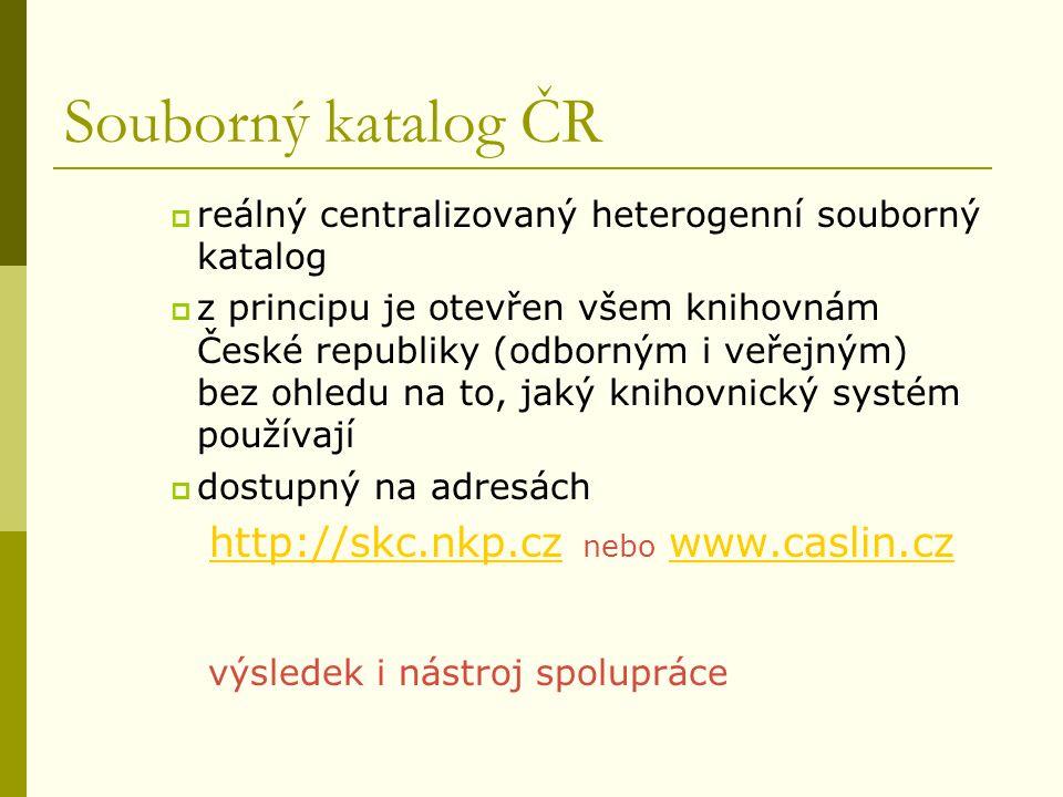 Souborný katalog ČR  reálný centralizovaný heterogenní souborný katalog  z principu je otevřen všem knihovnám České republiky (odborným i veřejným)