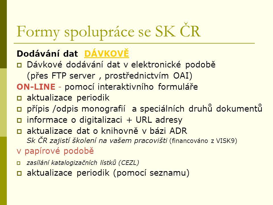 Formy spolupráce se SK ČR Dodávání dat DÁVKOVĚDÁVKOVĚ  Dávkové dodávání dat v elektronické podobě (přes FTP server, prostřednictvím OAI) ON-LINE - po