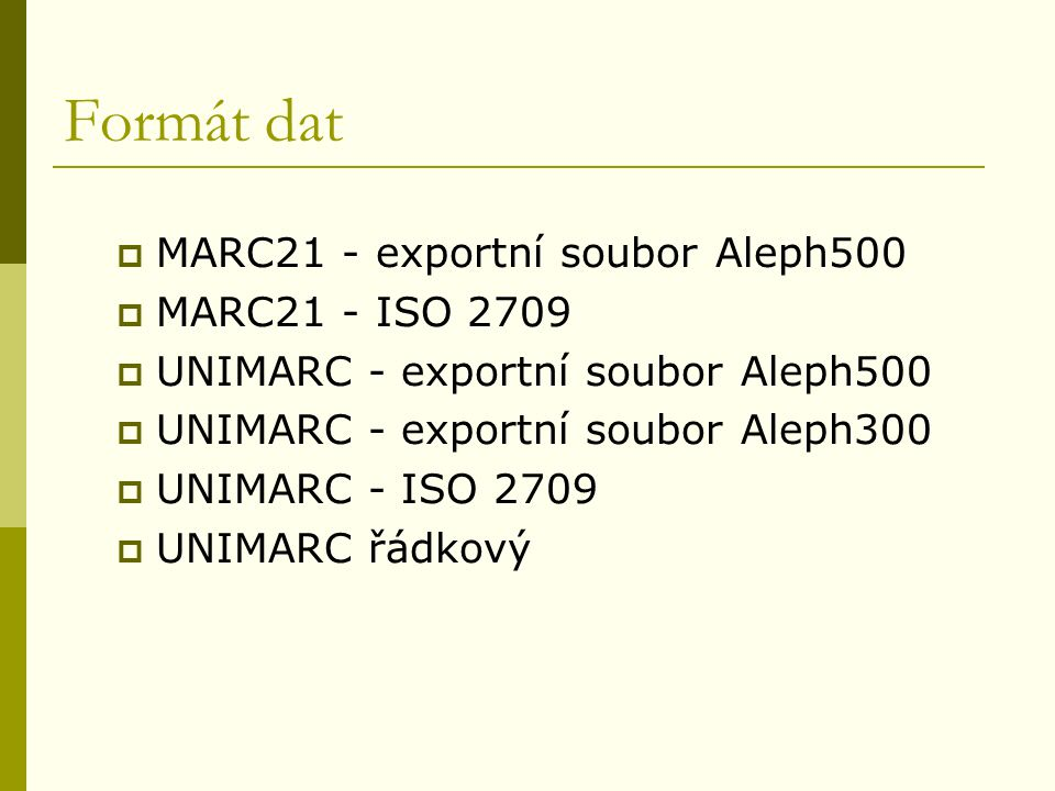 Formát dat  MARC21 - exportní soubor Aleph500  MARC21 - ISO 2709  UNIMARC - exportní soubor Aleph500  UNIMARC - exportní soubor Aleph300  UNIMARC