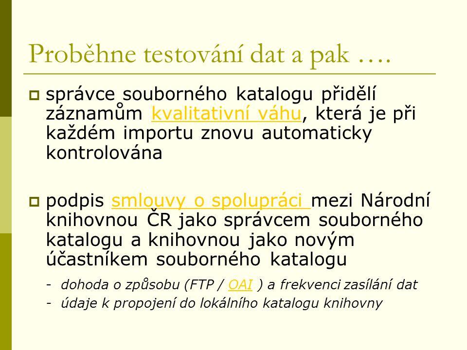 Proběhne testování dat a pak ….  správce souborného katalogu přidělí záznamům kvalitativní váhu, která je při každém importu znovu automaticky kontro