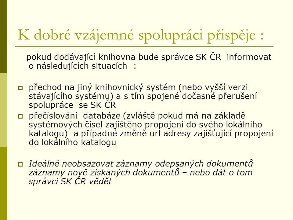 K dobré vzájemné spolupráci přispěje : pokud dodávající knihovna bude správce SK ČR informovat o následujících situacích :  přechod na jiný knihovnic
