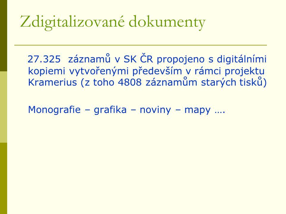 Zdigitalizované dokumenty 27.325 záznamů v SK ČR propojeno s digitálními kopiemi vytvořenými především v rámci projektu Kramerius (z toho 4808 záznamům starých tisků) Monografie – grafika – noviny – mapy ….