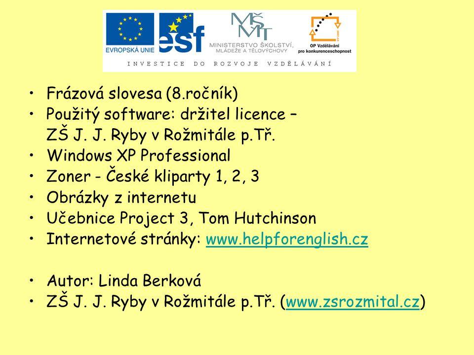 Frázová slovesa (8.ročník) Použitý software: držitel licence – ZŠ J.