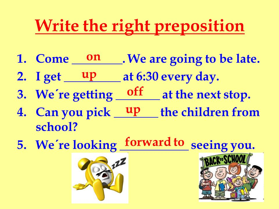 Write the right preposition 6.Roger spends an hour a day looking _______ his keys.