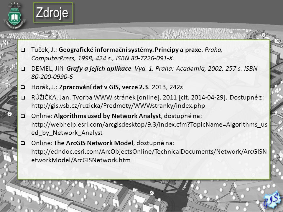 ZdrojeZdroje  Tuček, J.: Geografické informační systémy. Principy a praxe. Praha, ComputerPress, 1998, 424 s., ISBN 80-7226-091-X.  DEMEL, Jiří. Gra
