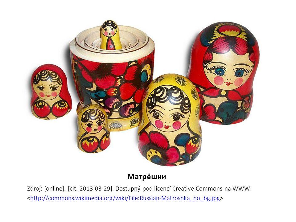Матрёшки Zdroj: [online]. [cit. 2013-03-29]. Dostupný pod licencí Creative Commons na WWW: http://commons.wikimedia.org/wiki/File:Russian-Matroshka_no