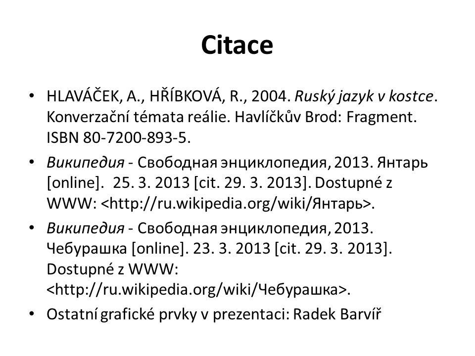 Citace HLAVÁČEK, A., HŘÍBKOVÁ, R., 2004. Ruský jazyk v kostce. Konverzační témata reálie. Havlíčkův Brod: Fragment. ISBN 80-7200-893-5. Википедия - Св