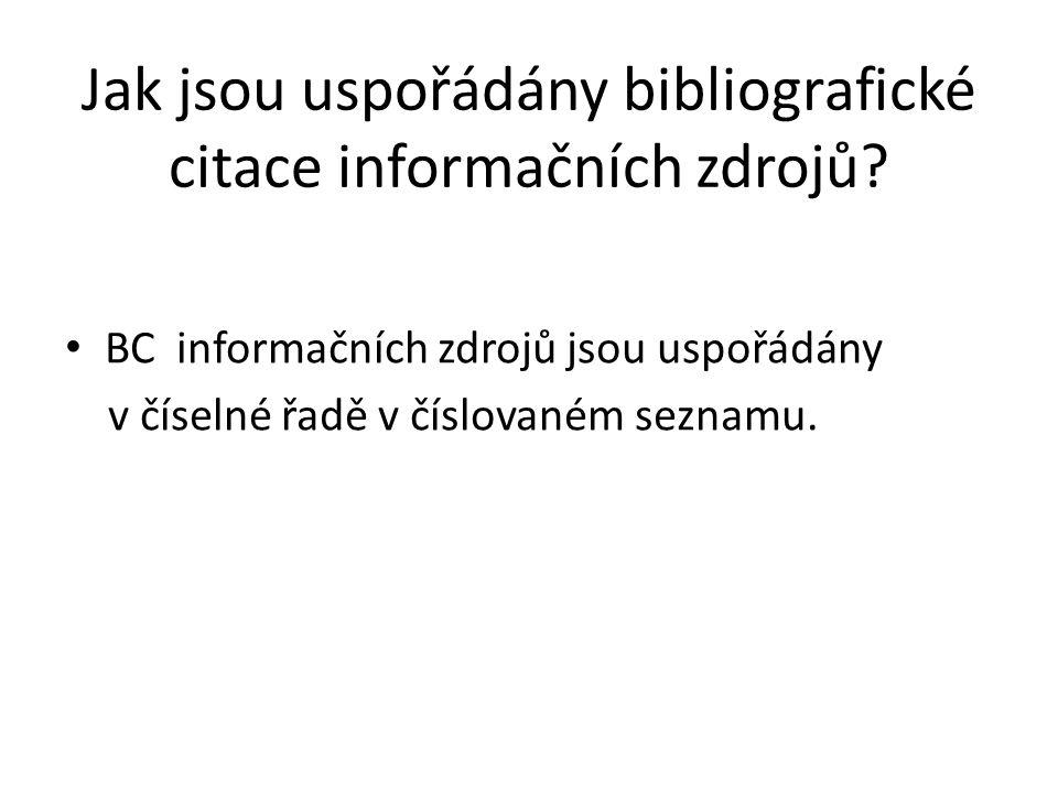 Jak jsou uspořádány bibliografické citace informačních zdrojů.
