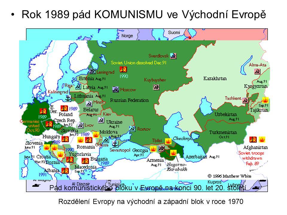 Rok 1989 pád KOMUNISMU ve Východní Evropě Rozdělení Evropy na východní a západní blok v roce 1970 Pád komunistického bloku v Evropě na konci 90. let 2