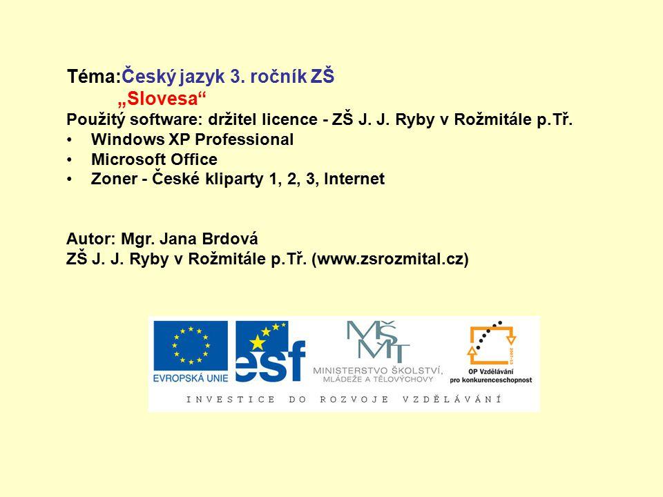 """Téma:Český jazyk 3. ročník ZŠ """"Slovesa"""" Použitý software: držitel licence - ZŠ J. J. Ryby v Rožmitále p.Tř. Windows XP Professional Microsoft Office Z"""