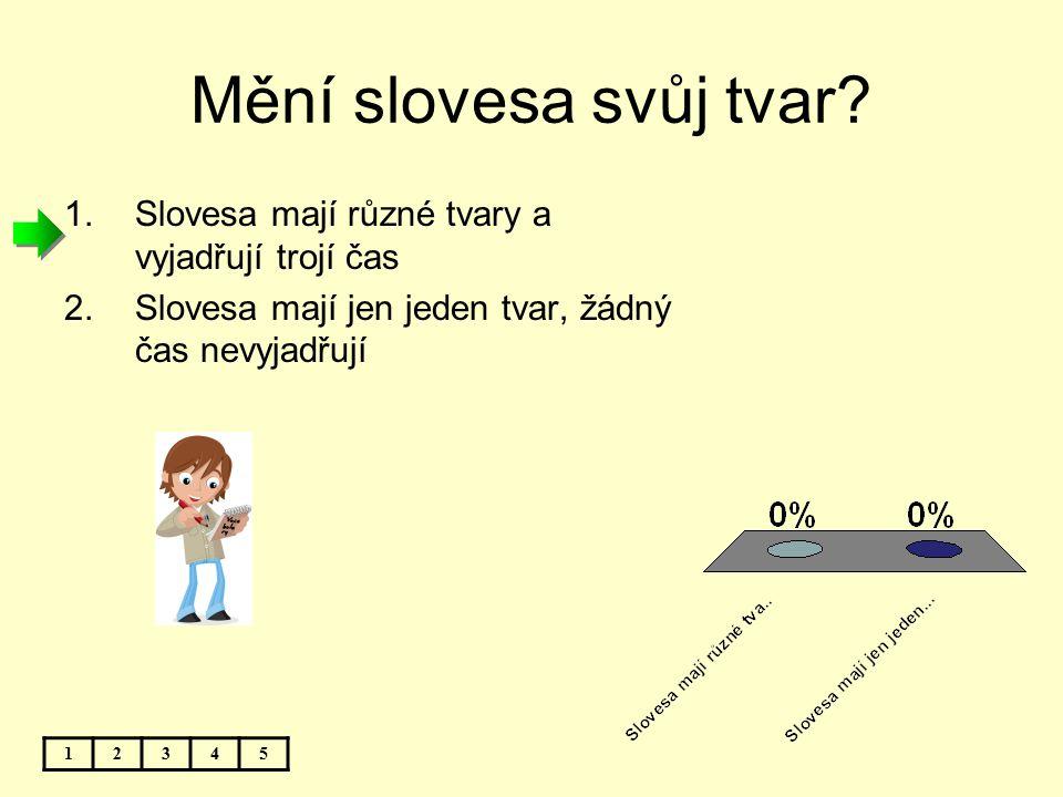 Infinitiv (neurčitek) je tvar slovesa u kterého: 12345 1.Nelze určit osobu, číslo ani čas 2.Lze určit osobu, číslo a čas