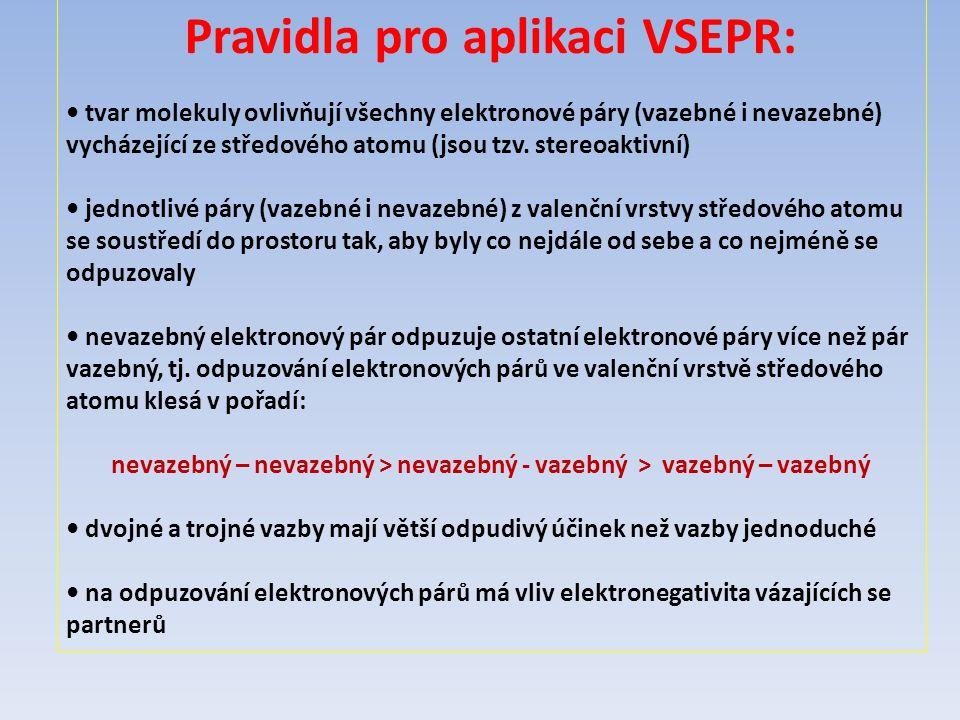 Pravidla pro aplikaci VSEPR: tvar molekuly ovlivňují všechny elektronové páry (vazebné i nevazebné) vycházející ze středového atomu (jsou tzv. stereoa