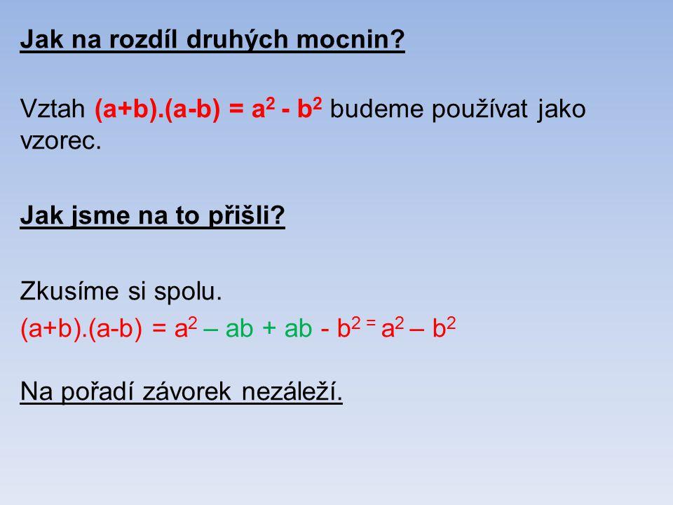 Jak na rozdíl druhých mocnin. Vztah (a+b).(a-b) = a 2 - b 2 budeme používat jako vzorec.