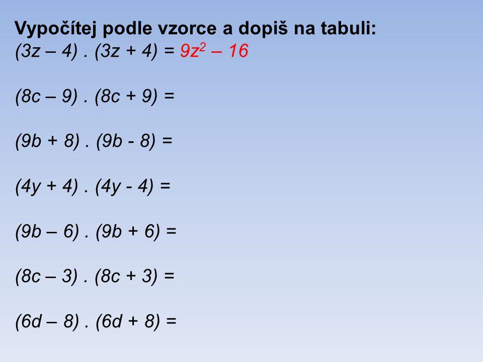 Vypočítej podle vzorce a dopiš na tabuli: (3z – 4).