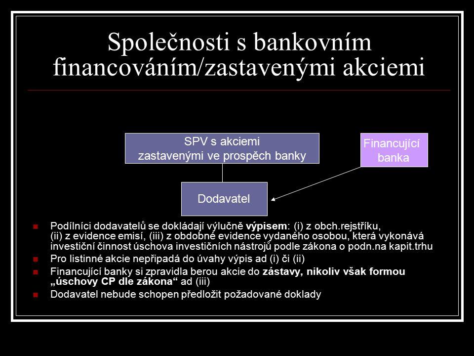 SPV s akciemi zastavenými ve prospěch banky Dodavatel Společnosti s bankovním financováním/zastavenými akciemi Podílníci dodavatelů se dokládají výluč