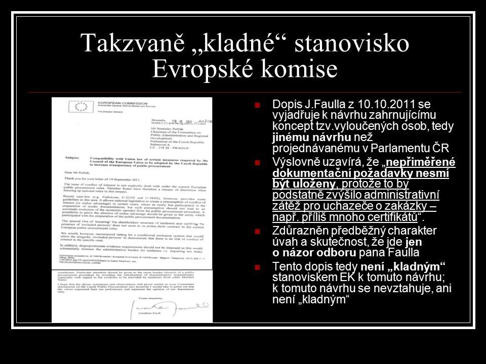 """Takzvaně """"kladné"""" stanovisko Evropské komise Dopis J.Faulla z 10.10.2011 se vyjadřuje k návrhu zahrnujícímu koncept tzv.vyloučených osob, tedy jinému"""
