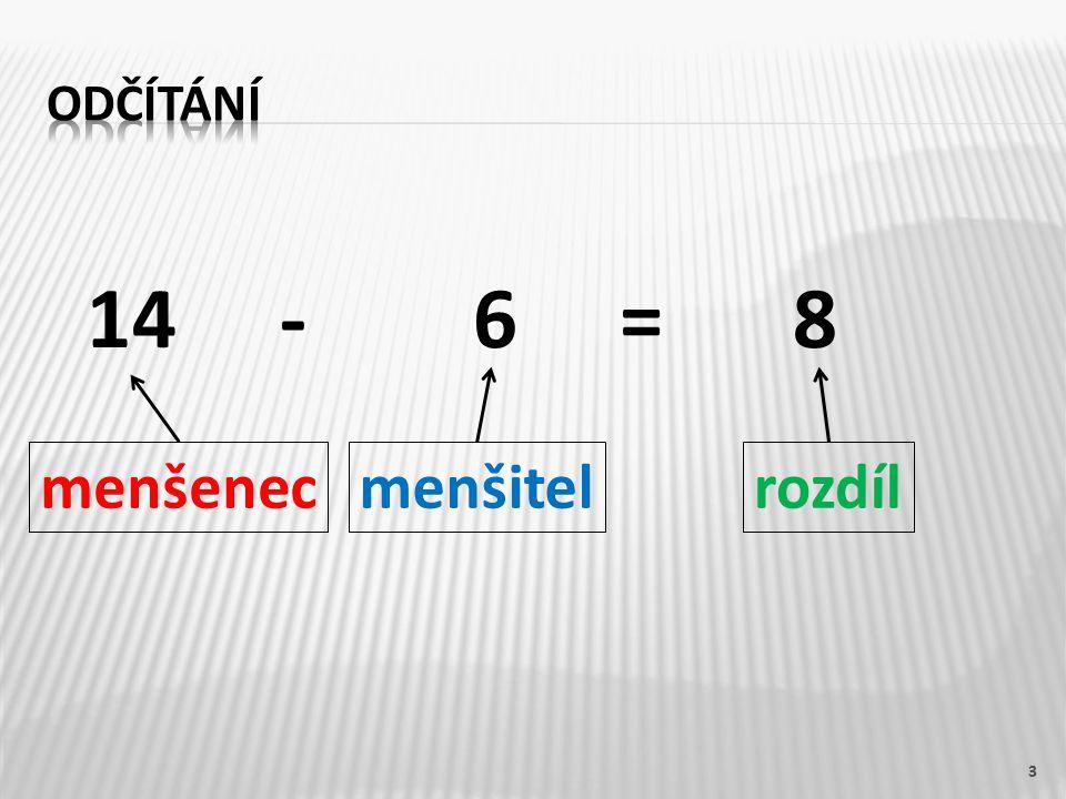 14 - 6 = 8 3 menšenecmenšitelrozdíl