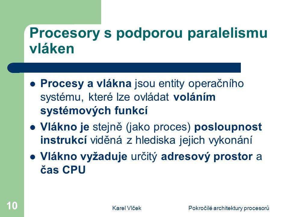 Karel VlčekPokročilé architektury procesorů 10 Procesory s podporou paralelismu vláken Procesy a vlákna jsou entity operačního systému, které lze ovlá