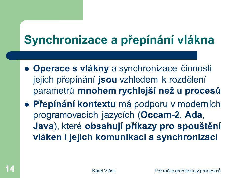 Karel VlčekPokročilé architektury procesorů 14 Synchronizace a přepínání vlákna Operace s vlákny a synchronizace činnosti jejich přepínání jsou vzhled