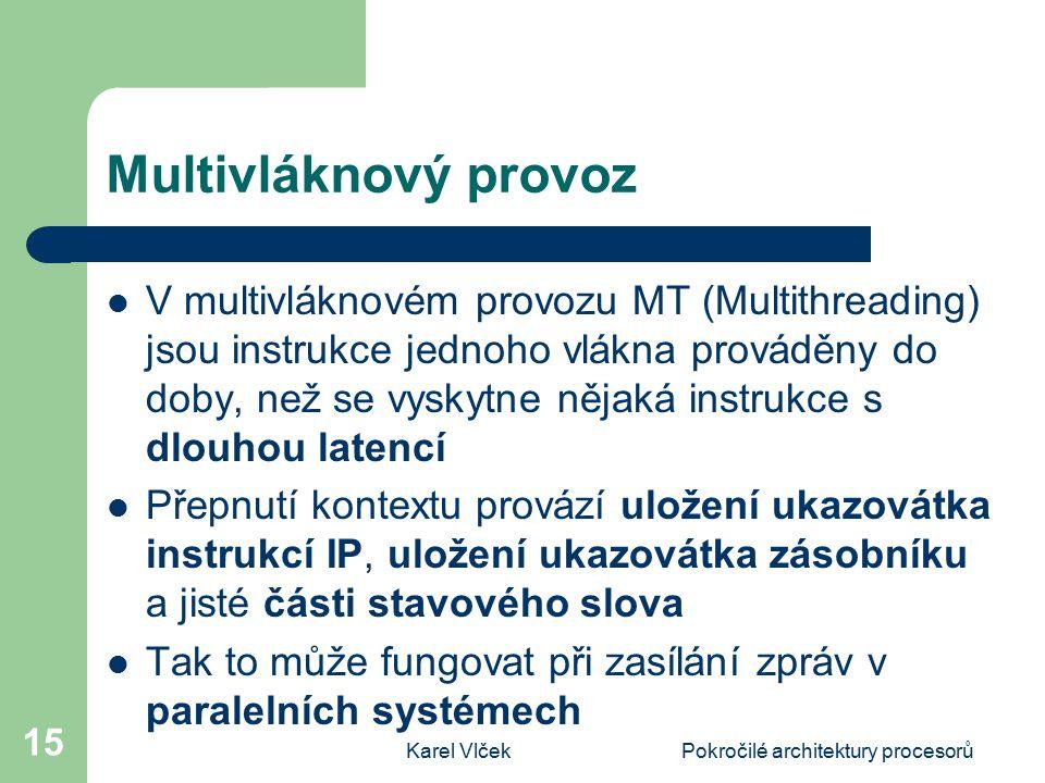 Karel VlčekPokročilé architektury procesorů 15 Multivláknový provoz V multivláknovém provozu MT (Multithreading) jsou instrukce jednoho vlákna provádě