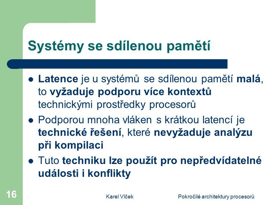 Karel VlčekPokročilé architektury procesorů 16 Systémy se sdílenou pamětí Latence je u systémů se sdílenou pamětí malá, to vyžaduje podporu více konte